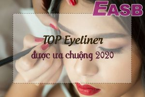 Top các loại Eyeliner tốt nhất và những mẹo giúp kẻ mắt đẹp hơn